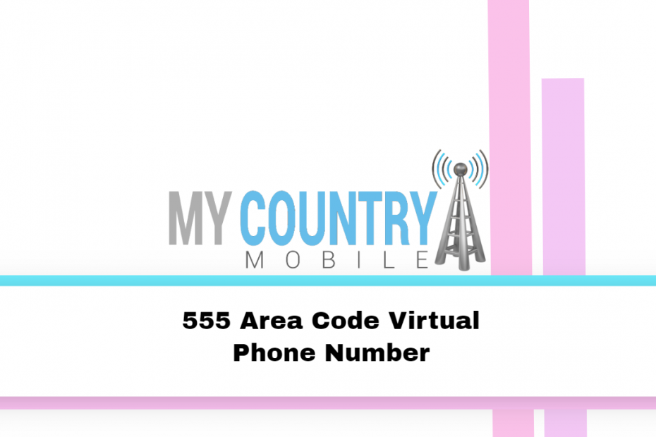 555 Area Code Virtual Phone Number - My Country Mobile