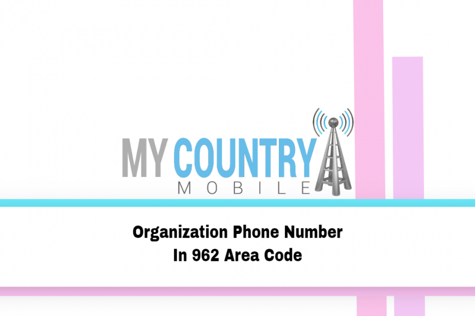 Organization Phone Number In 962 Area Code - My Country Mobile