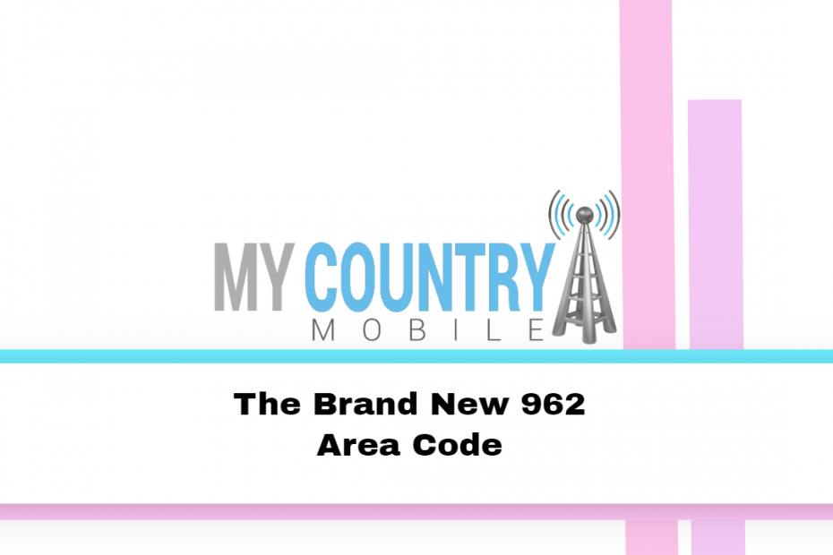 The Brand New 962 Area Code - My Country Mobile