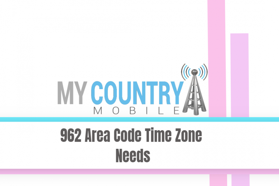 962 Area Code Time Zone Needs - My Country Mobile
