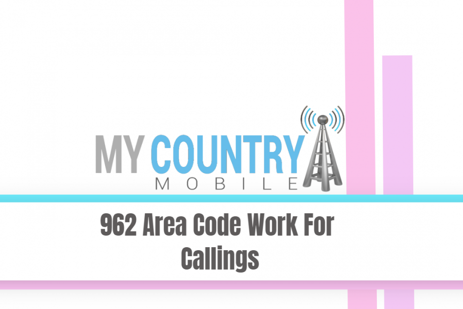 962 Area Code Work For Callings - My Country Mobile