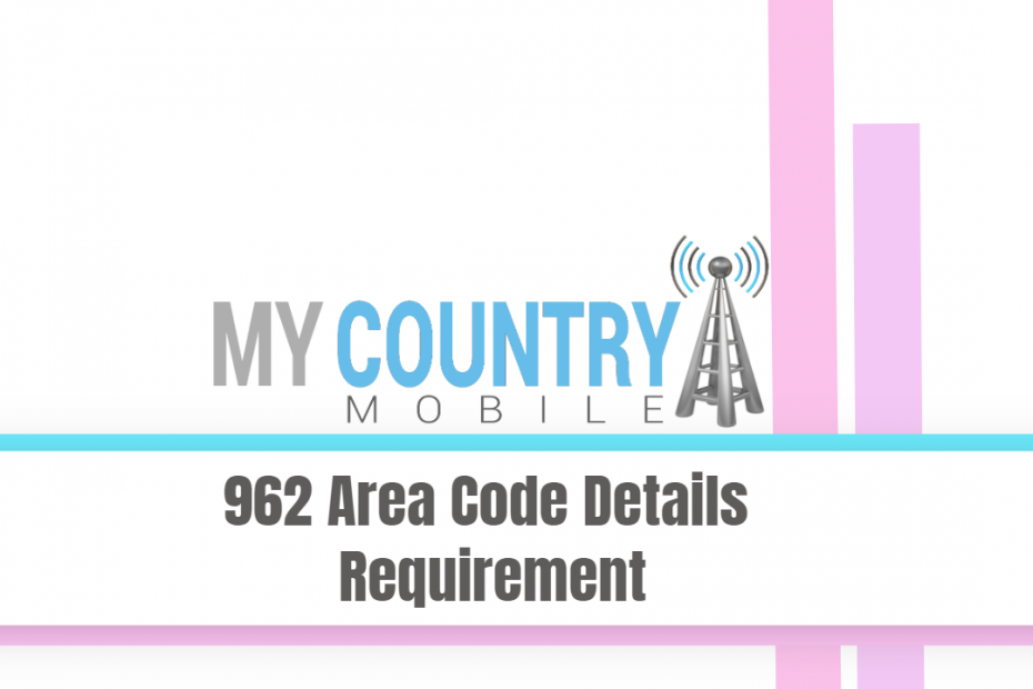 962 Area Code Details Requirement - My Country Mobile