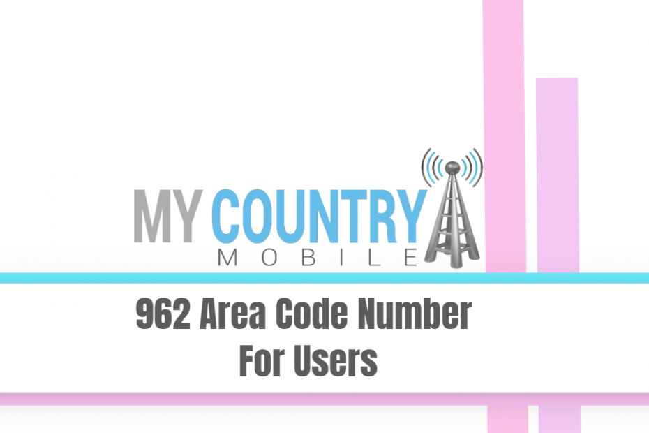 962 Area Code Number For Users - My Country Mobile