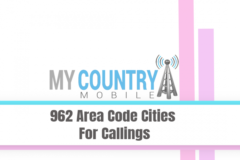 962 Area Code Cities For Callings - My Country Mobile
